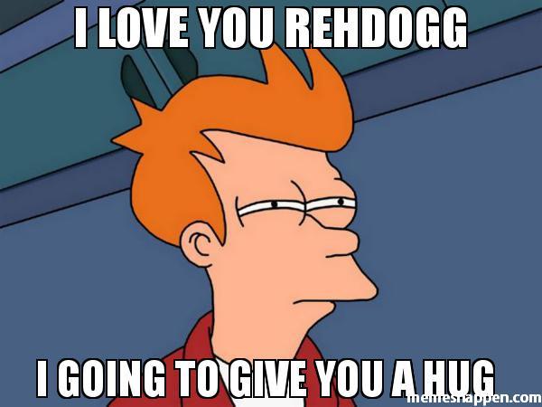 Hug Memes i love you rehdogg i going to give you a hug