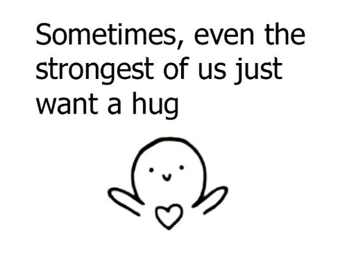 Hug Memes sometimes even the strongest of us just want hug
