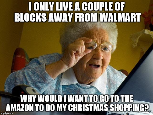 I Only Live A Couple Of Blocks Away From Walmart Grandma Meme