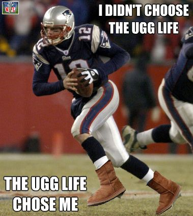 I didn't choose the ugg life the ugg like chose me American Football Memes