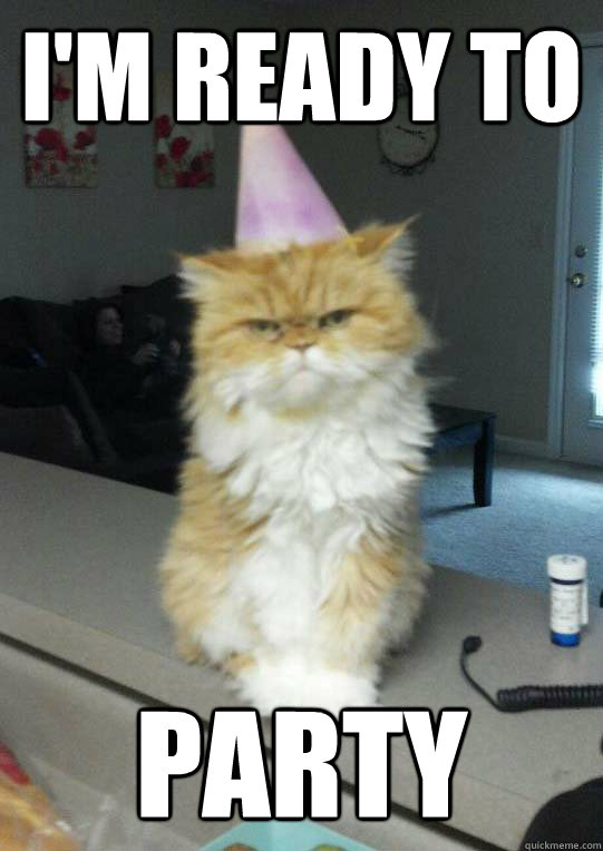 I m ready to party Funny Party Meme