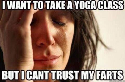 I want to take a yoga class but i cant trust my farts Sad Memes