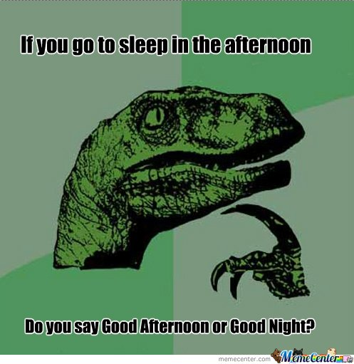 If you do to sleep in the afternoon Good Afternoon Meme