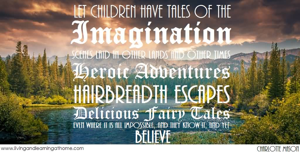 Imagination Quotes let children have tales of the imagination schemes laid in other lands and other