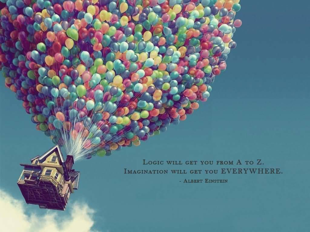 Imagination Quotes logic will get you from a to z imagination will get you everywhere.