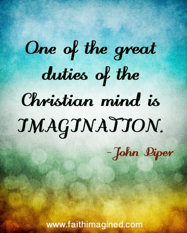 Imagination Quotes one of the great duties of the Christian mind is imagination