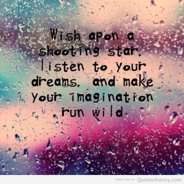 Imagination Quotes wish open a shooting star listen to your dreams and make your imagination