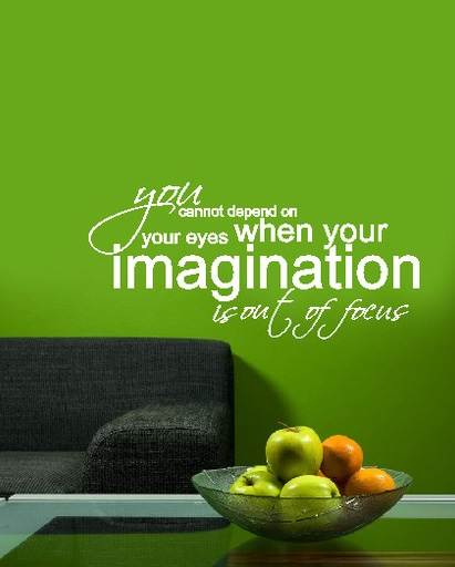 Imagination Quotes you cannot depend on your eyes when your imagination is out of focus