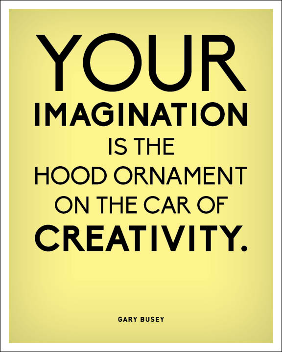 Imagination Quotes your imagination is the hood ornament on the car of creativity