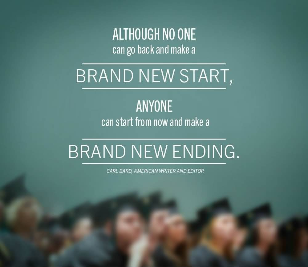 Interesting Quotes although no one can go back and make bride new start