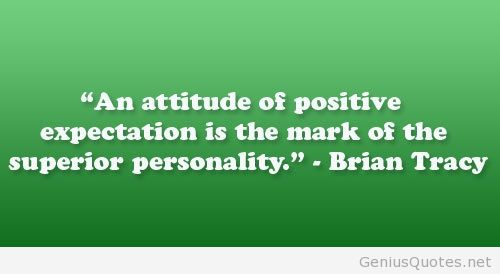 Interesting Quotes an attitude of positive expectation is the mark of the superior personality
