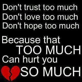 Interesting Quotes don't trust too much don't love too much because that too much can hurt you so much