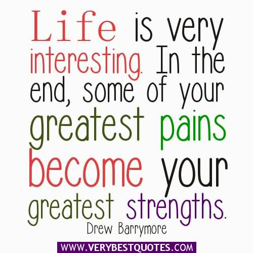 Interesting Quotes life is very interesting in the end some of your greatest pains