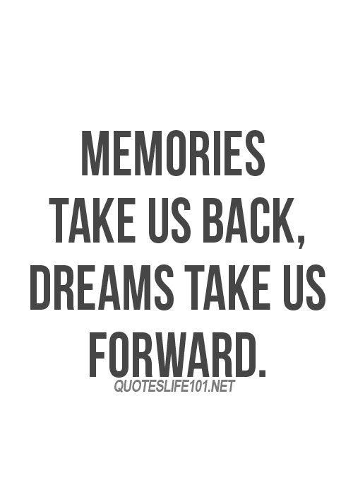 Interesting Quotes memories take us back dreams take us forward