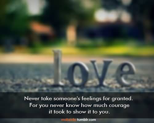 Interesting Quotes never take someone's feelings for granted for you never know how much