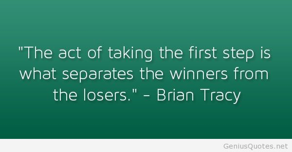 Interesting Quotes the act of taking the first step is what separates the winners from the losers