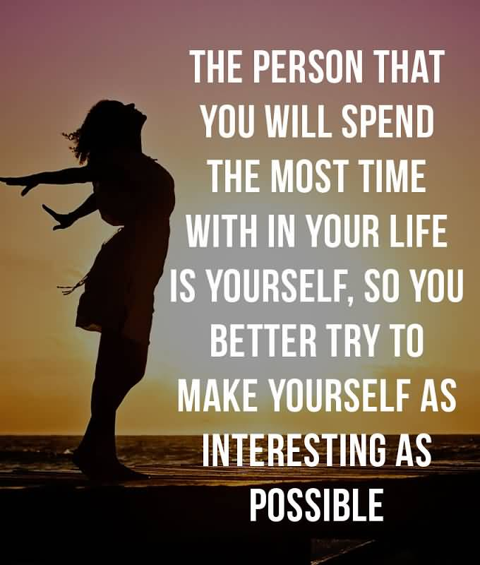 most inspirational person in your life Live the life of your dreams: be brave enough to live the life of your dreams according to your vision and purpose instead of the expectations and opinions of others take responsibility of your own happiness, never put it in other people's hands.