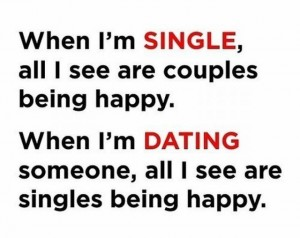 Interesting Quotes when I'm single all i see are couples being happy when i m dating someone