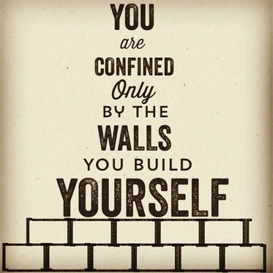 Interesting Quotes you are confined only by the walls you builds yourself
