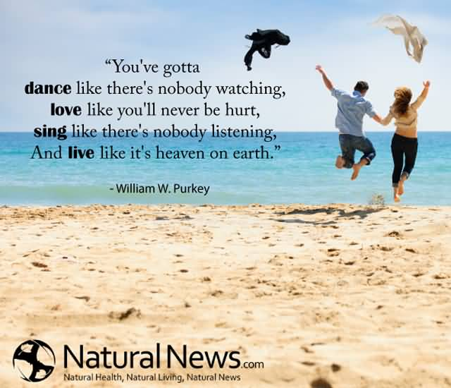 Interesting Quotes you ve got to dance like there nobody watching love like you'll never be hurt