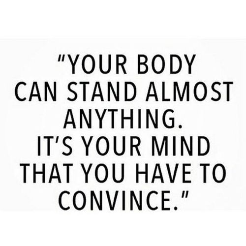 Interesting Quotes your body can stand almost anything its your mind