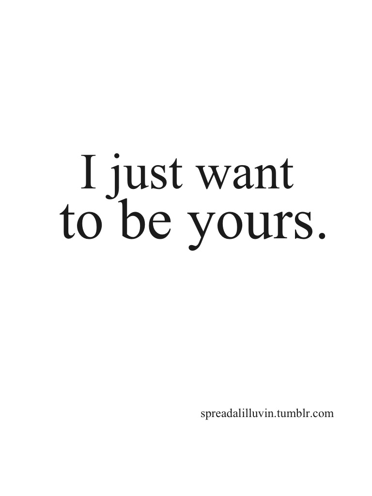 Interesting sayings i just want to be yours