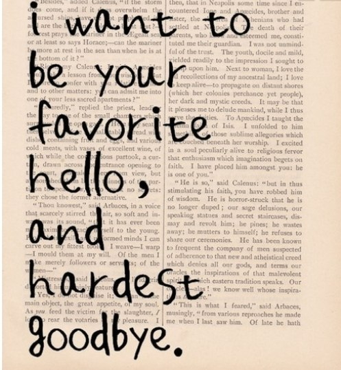 Interesting sayings i want to be your favorite hello and hardest goodbye