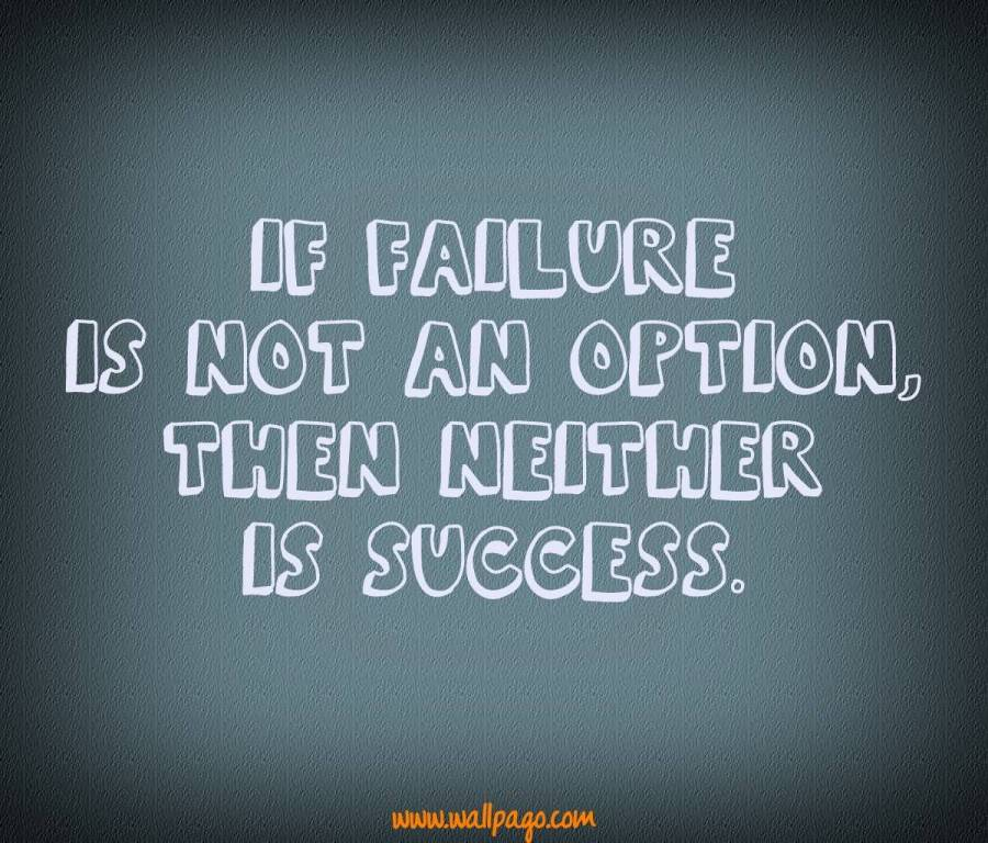 Interesting sayings if failure is not an option then neither is success
