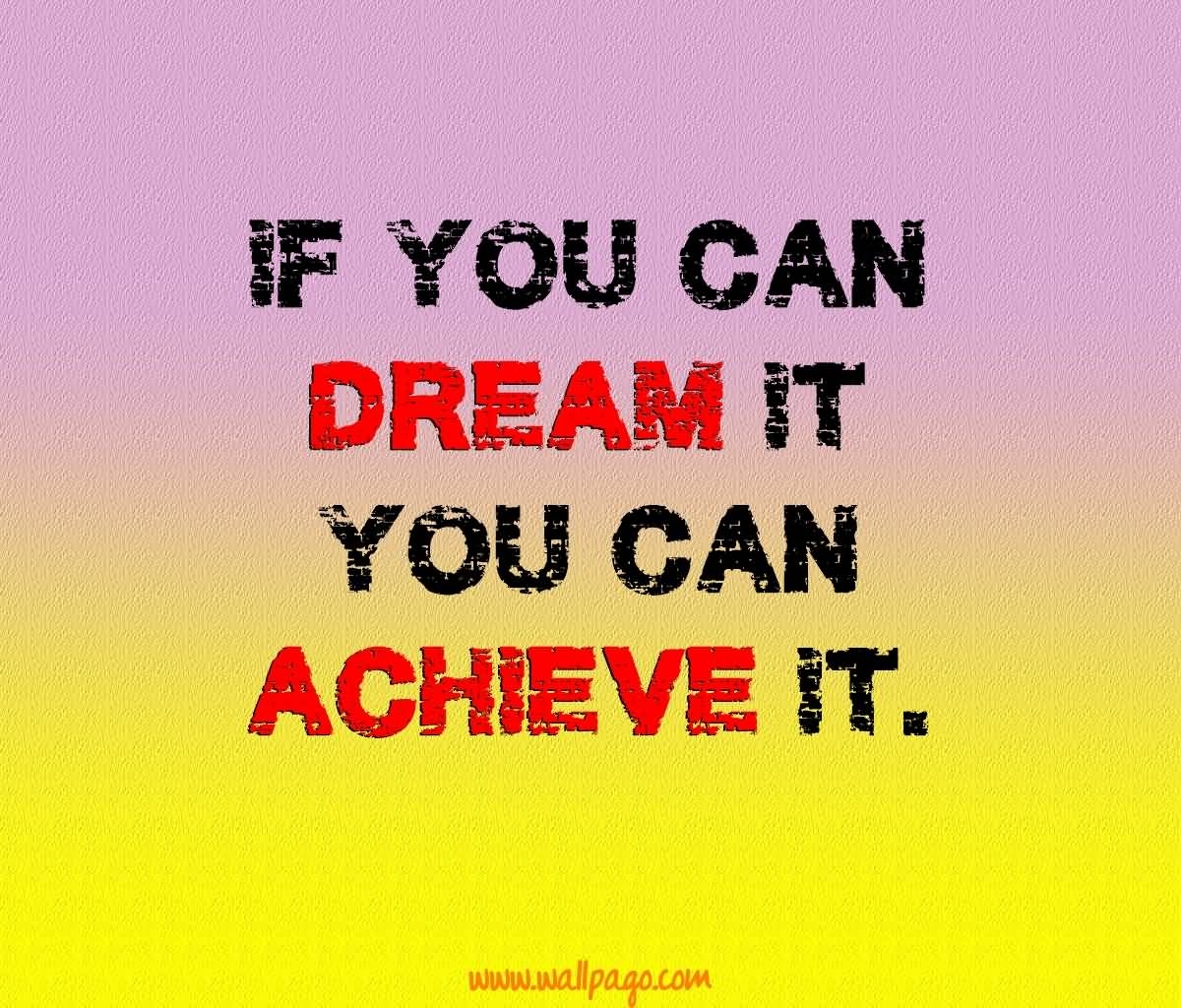Interesting sayings if you can dream it you can achieve it