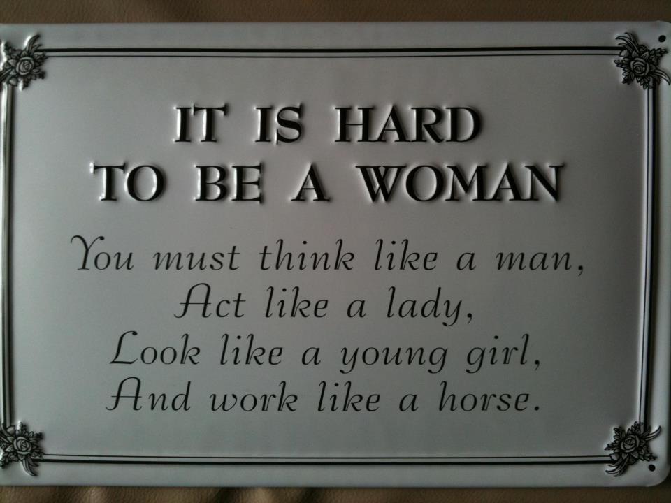 Interesting sayings it is hard to be woman