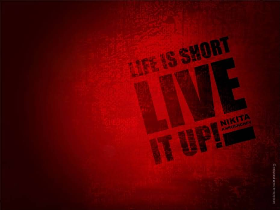 Interesting sayings life is short live it up