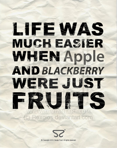 Interesting sayings life was much easier when apple and blackberry were just fruits