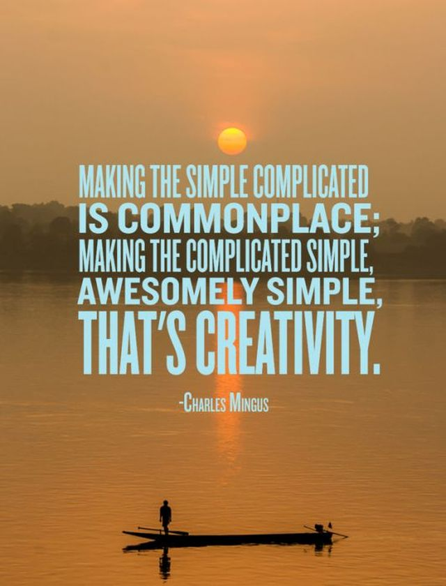 Interesting sayings making the simple complicated is commonplace making the complicated simple awesomely simple that's creativity