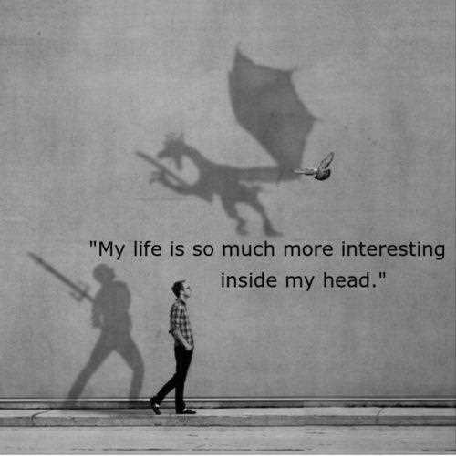Interesting sayings my life is so much more interesting inside my head