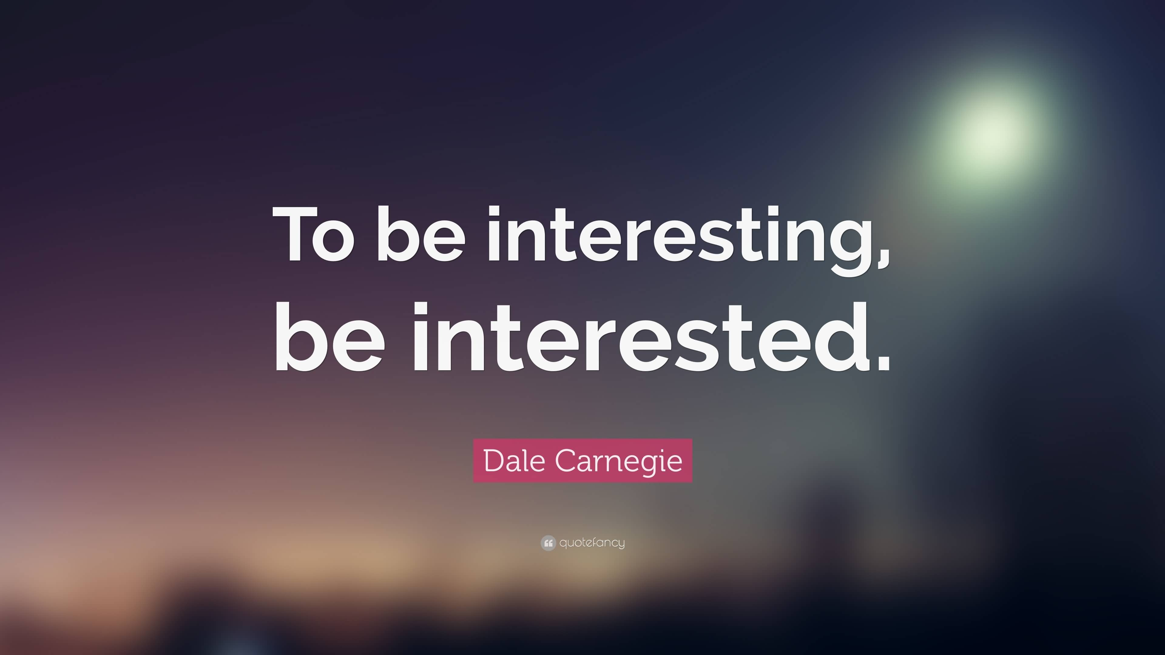 Interesting sayings to be interesting be interested