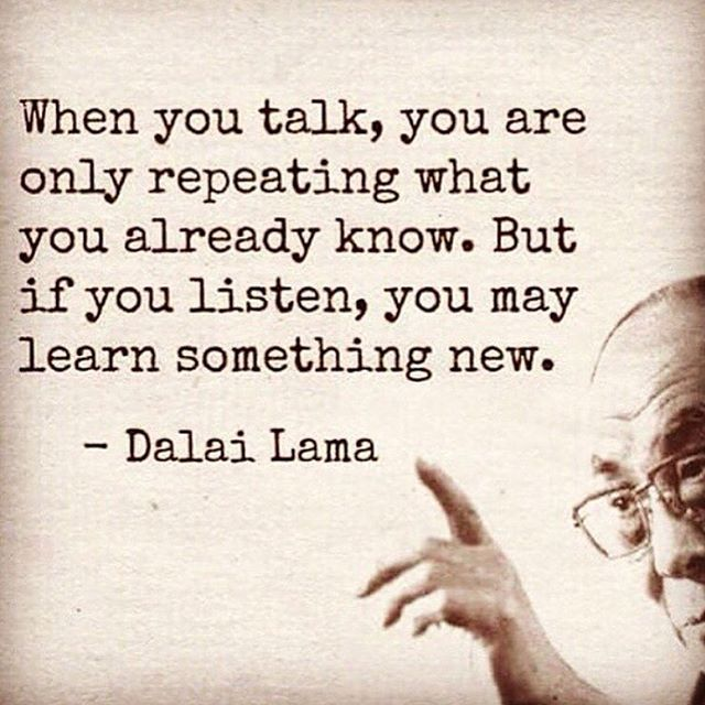 Interesting sayings when you talk you are only repeating what you already know