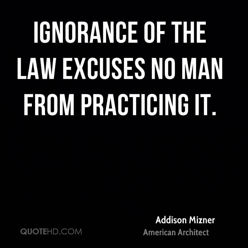 ignorance of the law is no excuse of breaking it