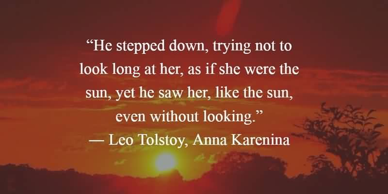 Literary Quotes he stepped down trying not to look long at her as if she were the sun