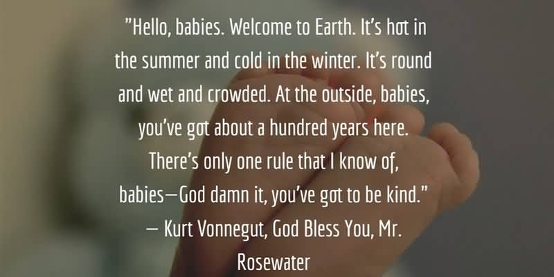 Literary Quotes hello babies welcome to earth it is hot in the summer and cold