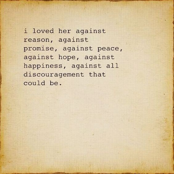 Literary Quotes i loved her against reason against promise