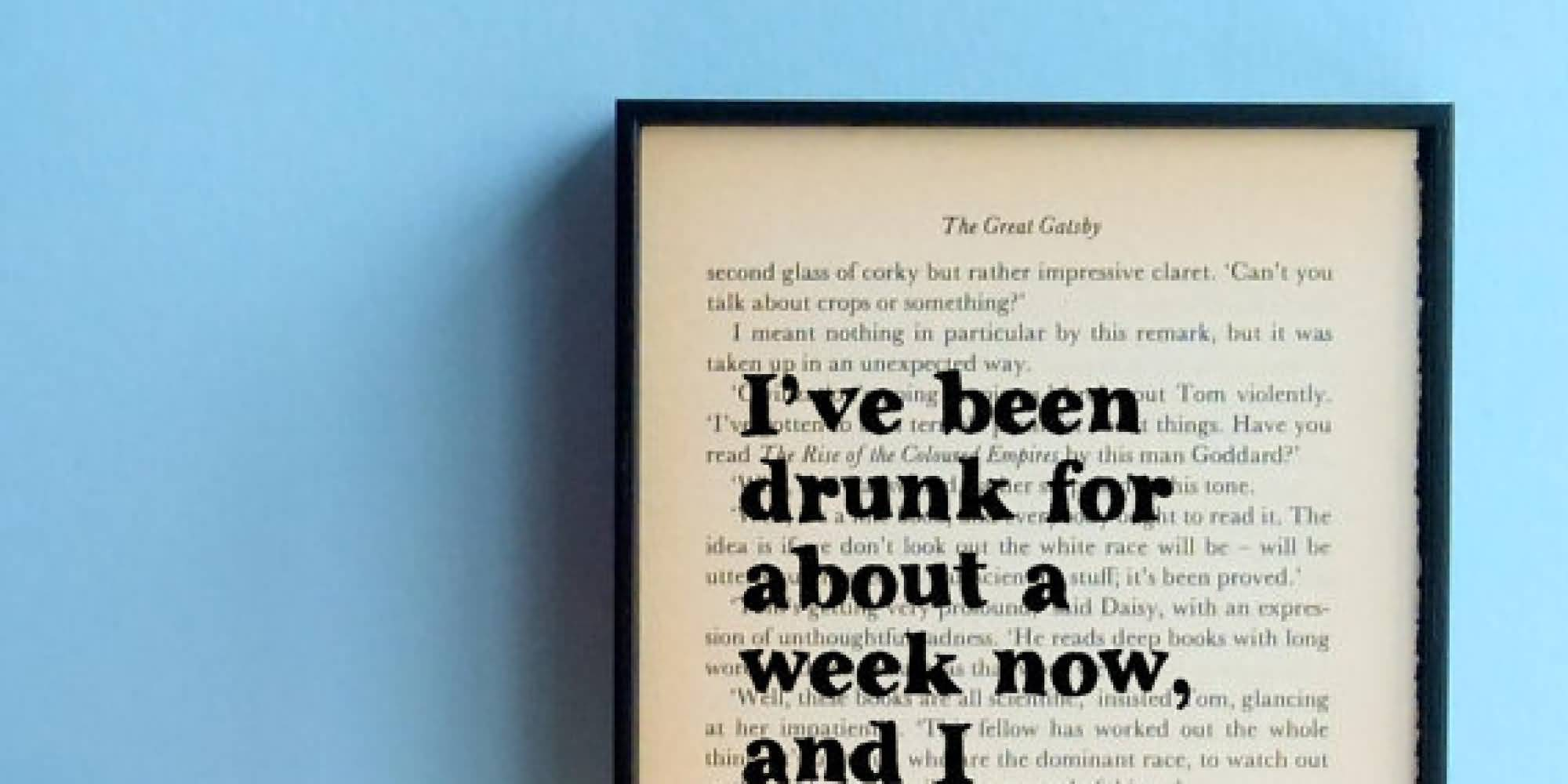 Literary Quotes i ve been drunk for about a week now and i