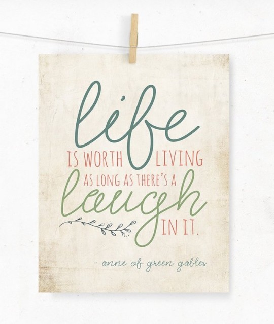 Literary Quotes life is worth loving as long as there a laugh