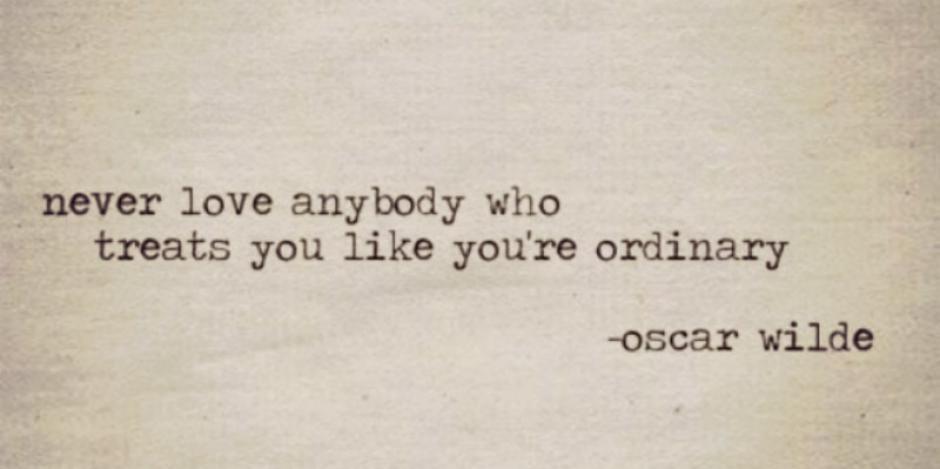 Literary Quotes never love anybody who treats you like you're ordinary
