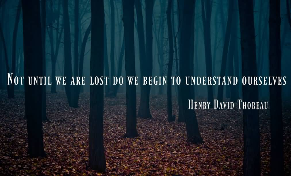 Literary Quotes not until we are lost do we begin to understand ourselves