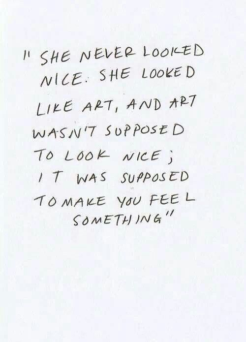 Literary Quotes she never looked nice she looked like art and art wasn't supposed