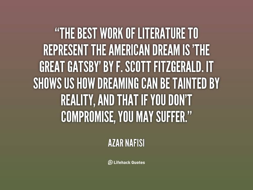 Literary Quotes the best work of literature to represent the American dream is the