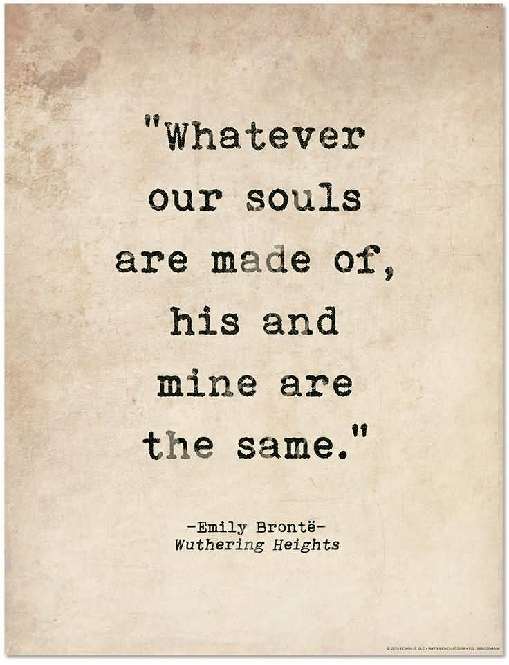 Literary Quotes whoever our souls are made of his and mine are the same