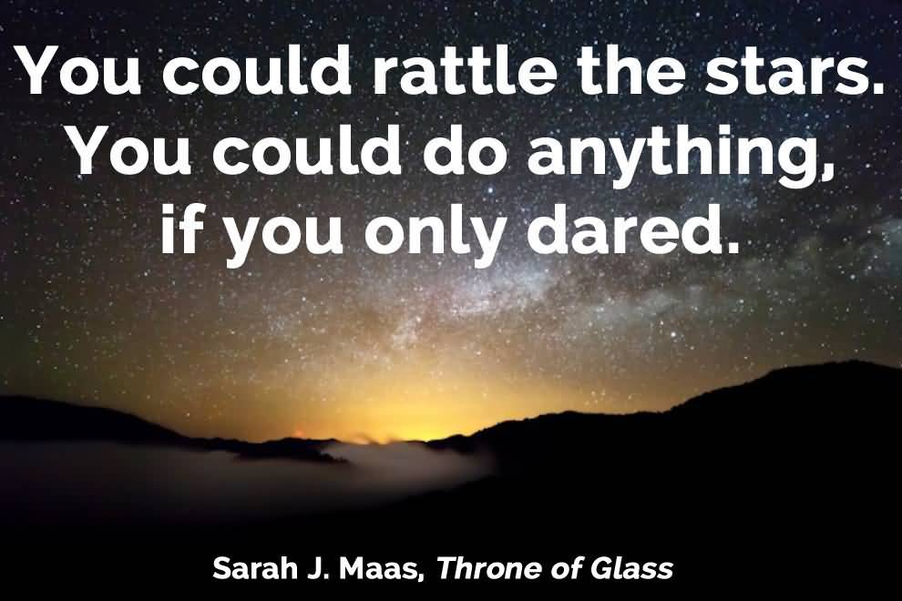 Literary Quotes you could rattle the stars you could do anything if you only dared