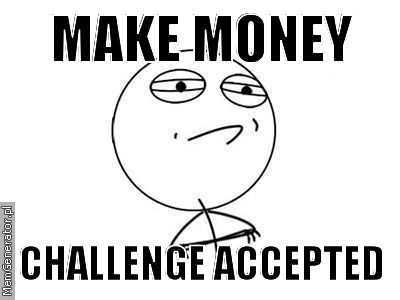 Make momey challenge accepted Money Memes