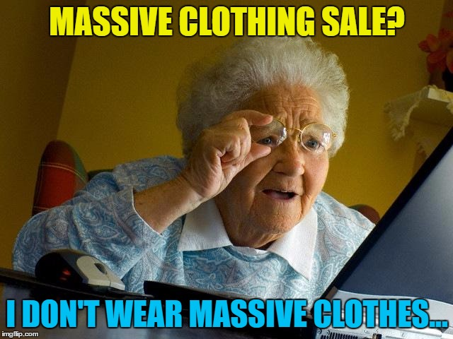 Massive Clothing Sale I Don't Wear Massive Clothes Grandma Memes